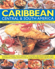 Image for The illustrated food and cooking of the Caribbean, Central & South America  : history, ingredients, techniques, 150 recipes, 700 photographs