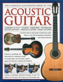 Image for The complete illustrated book of the acoustic guitar  : learning to play, chords, exercises, techniques, guitar history, famous players, great guitars