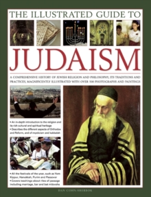 Image for The illustrated guide to Judaism  : a comprehensive history of Jewish religion and philosophy, its traditions and practices, magnificently illustrated with over 500 photographs and paintings