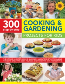 Image for 300 step-by-step cooking and gardening projects for kids  : the ultimate book for budding gardeners and superchefs with amazing things to grow and cook yourself, all shown in 2300 brilliant photos