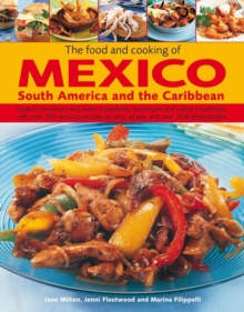 Image for The food and cooking of Mexico, South America and the Caribbean explore the vibrant and exotic ingredients, techniques and culinary traditions with over 350 sensational step-by-step recipes with over