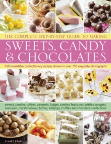 Image for The complete step-by-step guide to making sweets, candy & chocolates  : 150 irresistible confectionery recipes shown in over 750 exquisite photographs