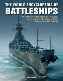 Image for The Battleships, World Encyclopedia of : An illustrated history: pre-dreadnoughts, dreadnoughts, battleships and battle cruisers from 1860 onwards, with 500 archive photographs
