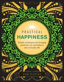 Image for Practical happiness  : simple techniques for bringing positivity, joy and balance into everyday life