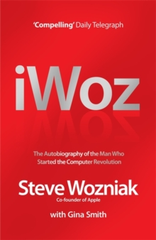 Image for iWoz  : computer geek to cult icon - getting to the core of Apple's inventor