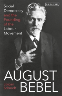 Image for August Bebel : Social Democracy and the Founding of the Labour Movement