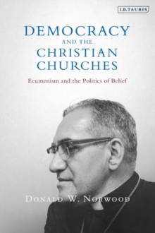 Image for Democracy and the Christian churches  : ecumenism and the politics of belief