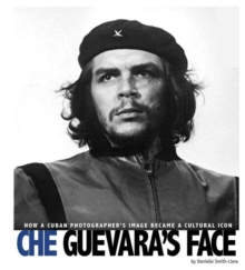 Image for Che Guevara's Face: How a Cuban Photographer's Image Became a Cultural Icon