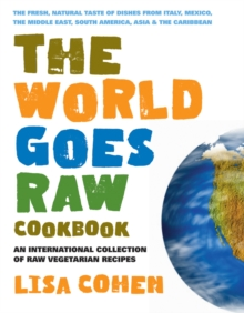 Image for The World Goes Raw Cookbook : An International Collection of Raw Vegetarian Recipes