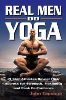 Image for Real Men Do Yoga : 21 Star Athletes Reveal Their Secrets for Strength, Flexibility and Peak Performance