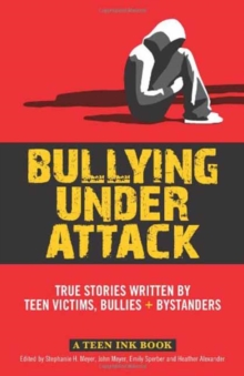 Image for Bullying under attack  : stories written by teenage bullies, victims & bystanders