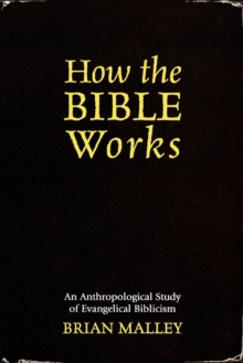 Image for How the Bible Works : An Anthropological Study of Evangelical Biblicism