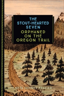 Image for The Stout-Hearted Seven : Orphaned on the Oregon Trail