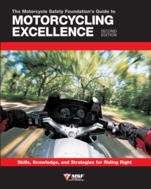 Motorcycle Safety Foundation's Guide to Motorcycling Excellence, Second Edition