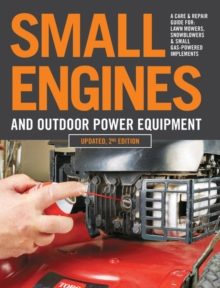 Image for Small Engines and Outdoor Power Equipment, Updated  2nd Edition : A Care & Repair Guide for: Lawn Mowers, Snowblowers & Small Gas-Powered Imple