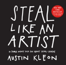 Image for Steal like an artist  : 10 things nobody told you about being creative
