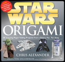 Image for Star Wars Origami : 36 Amazing Paper-Folding Projects from a Galaxy Far, Far Away...