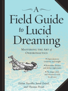 Image for A field guide to lucid dreaming  : mastering the art of oneironautics