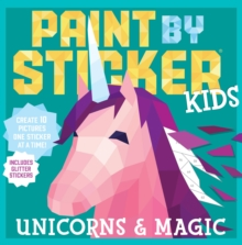 Image for Paint by Sticker Kids: Unicorns & Magic : Create 10 Pictures One Sticker at a Time! Includes Glitter Stickers