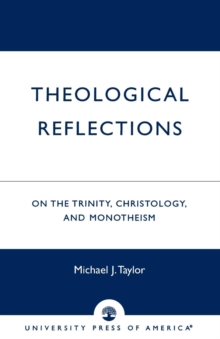 Image for Theological Reflections : On the Trinity, Christology, and Monotheism