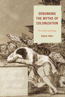 Image for Debunking the Myths of Colonization : The Arabs and Europe