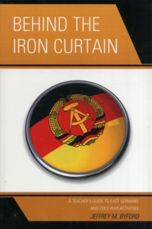 Image for Behind the Iron Curtain : A Teacher's Guide to East Germany and Cold War Activities