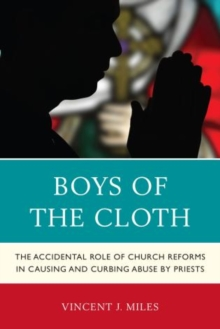 Image for Boys of the Cloth : The Accidental Role of Church Reforms in Causing and Curbing Abuse by Priests