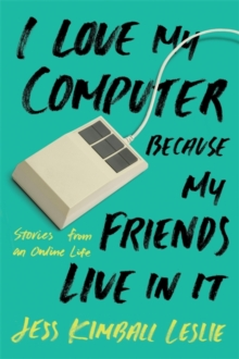 Image for I love my computer because my friends live in it  : stories from an online life