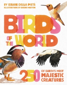 Image for Birds of the world  : 250 of Earth's most majestic creatures