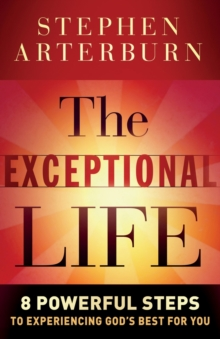 Image for The Exceptional Life : 8 Powerful Steps to Experiencing God's Best for You