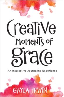Image for Creative Moments of Grace : An Interactive Journaling Experience
