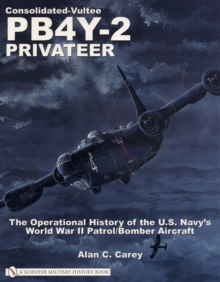 Consolidated-Vultee PB4Y-2 Privateer: The erational History of the U.S. Navy'sWorld War II Patrol/Bomber Aircraft