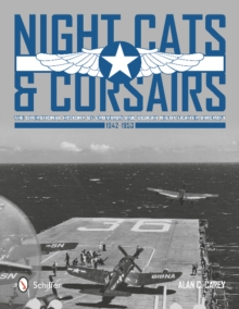 Night Cats and Corsairs: The erational History of Grumman and Vought Night Fighter Aircraft , 1942-1953
