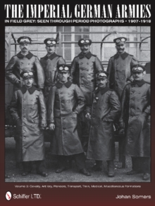 Imperial German Armies in Field Grey Seen Through Period Photographs  1907-1918