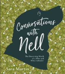 Image for Conversations with Nell: The Discerning World of a Wise and Witty Labrador