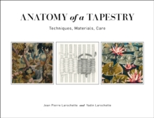 Image for Anatomy of a Tapestry: Techniques, Materials, Care