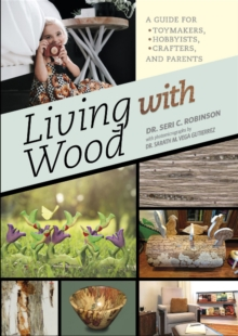 Image for Living with Wood: A Guide for Toymakers, Hobbyists, Crafters and Parents
