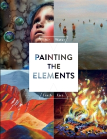 Image for Painting the elements  : air, water, earth, fire