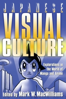 Image for Japanese visual culture  : explorations in the world of manga and anime