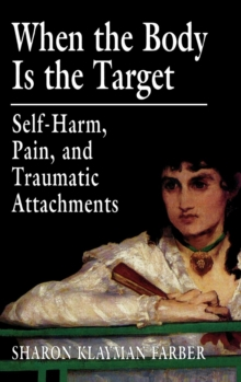 Image for When the Body Is the Target : Self-Harm, Pain, and Traumatic Attachments