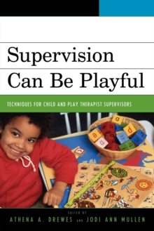 Image for Supervision Can Be Playful : Techniques for Child and Play Therapist Supervisors