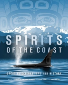 Image for Spirits of the Coast : Orcas in science, art and history