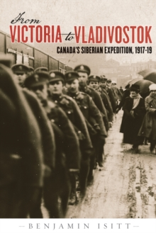 Image for From Victoria to Vladivostok  : Canada's Siberian Expedition, 1917-19