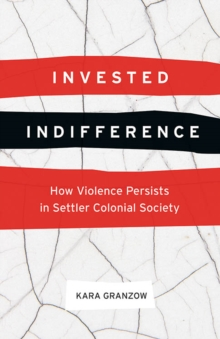 Image for Invested Indifference : How Violence Persists in Settler Colonial Society