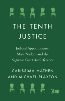 Image for The Tenth Justice : Judicial Appointments, Marc Nadon, and the Supreme Court Act Reference
