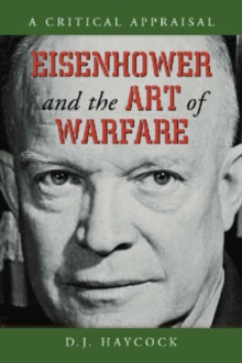 Image for Eisenhower and the art of warfare  : a critical appraisal