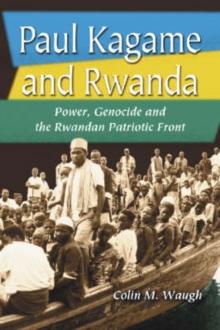 Image for Paul Kagame and Rwanda  : power, genocide and the Rwandan Patriotic Front