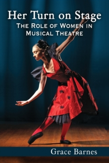 Image for Her turn on stage  : the role of women in musical theatre