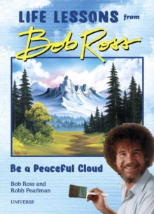 Image for Be a Peaceful Cloud and Other Life Lessons from Bob Ross