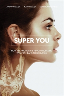 Image for Super you  : how technology is revolutionizing what it means to be human